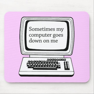 SOMETIMES MY COMPUTER GOES DOWN ON ME MOUSE PAD