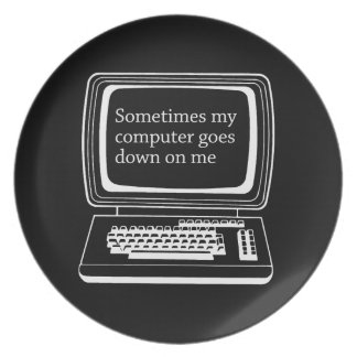 Sometimes my computer goes down on me dinner plates