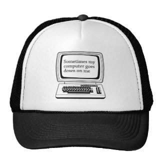 SOMETIMES MY COMPUTER GOES DOWN ON ME TRUCKER HAT