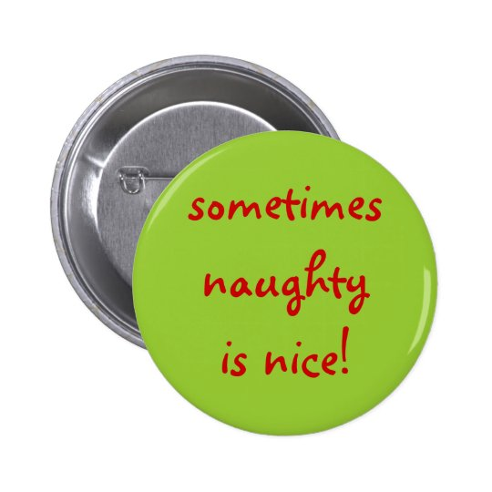 sometimes naughty is nice! pinback button