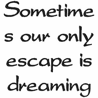 Sometimes our only escape is dreaming