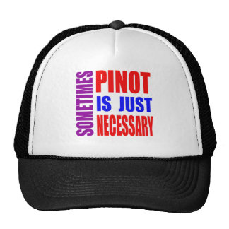 Sometimes Pinot is just necessary Trucker Hat