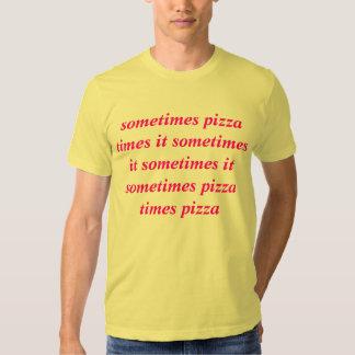 sometimes pizza times it sometimes it sometimes it t-shirt