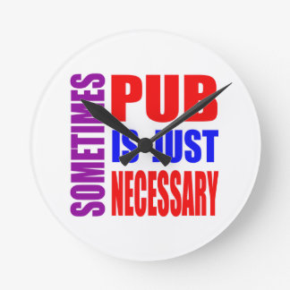 Sometimes Pub is just necessary Clock