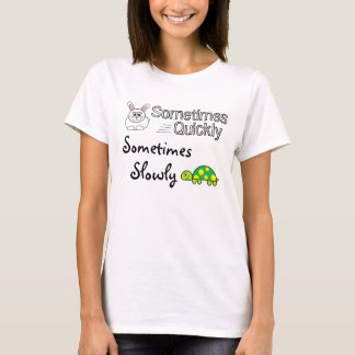 Sometimes Quickly, Sometimes Slowly... T-Shirt