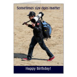 Sometimes size does matter - Happy Birthday! Greeting Card