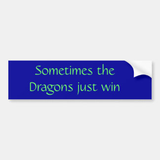 Sometimes the Dragons just win Bumper Sticker