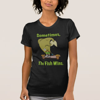 Sometimes The Fish Wins Womens T-Shirt