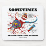 Sometimes Thinking Hurts My Neurons Mouse Pad