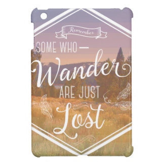 Sometimes those who wander ARE just lost iPad Mini Cases