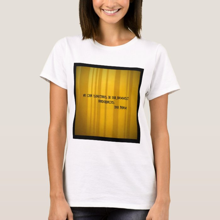 sometimes we ccan be our biggest hinderances T-Shirt