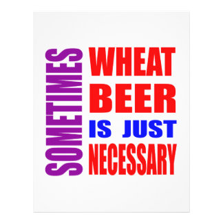 Sometimes Wheat Beer is just necessary Customized Letterhead