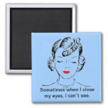 Sometimes when I close my eyes, I can't see. 2 Inch Square Magnet