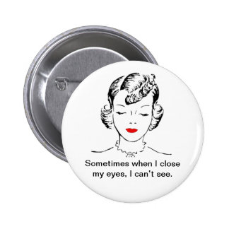 Sometimes when I close my eyes, I can't see. Pinback Buttons