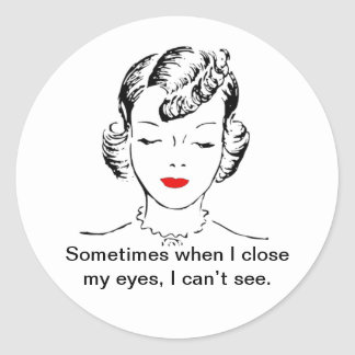 Sometimes when I close my eyes, I can't see. Classic Round Sticker