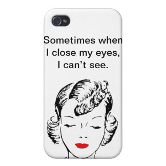 Sometimes when I close my eyes, I can't see. Cover For iPhone 4