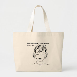 Sometimes when I close my eyes, I can't see. Large Tote Bag