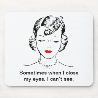 Sometimes when I close my eyes, I can't see. Mouse Pad