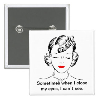 Sometimes when I close my eyes, I can't see. Pinback Button