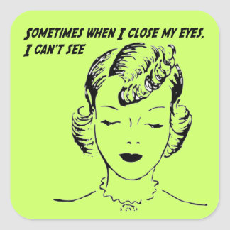 Sometimes when I close my eyes, I can't see. Square Sticker