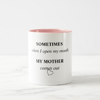 SOMETIMES when I open my mouth MY MOTHER comes out Two-Tone Coffee Mug