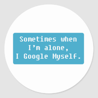 Sometimes when I'm alone... Classic Round Sticker