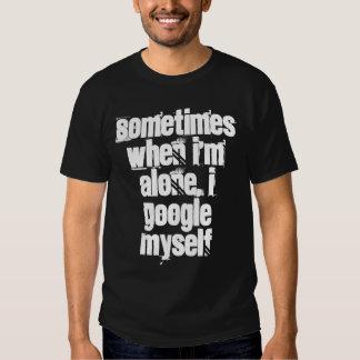 Sometimes When I'm Alone, I Google Myself (black) T-shirts