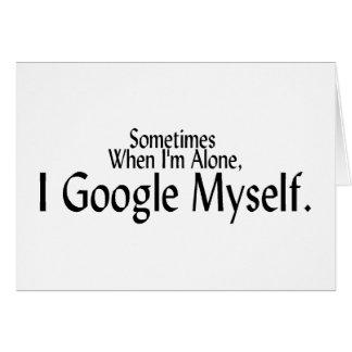 Sometimes When I'm Alone, I Google Myself. Greeting Card