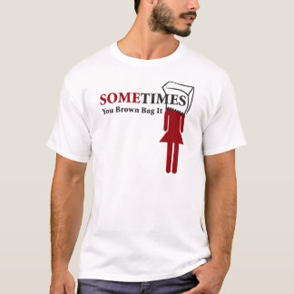 Sometimes You Brown Bag It T-Shirt