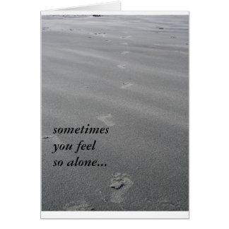 sometimes you feel so alone... card