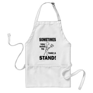 Sometimes You Have To Take A Stand! Adult Apron