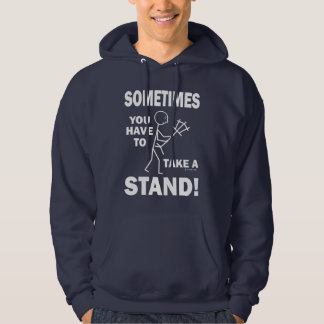 Sometimes You Have To Take A Stand! Hoodie