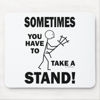 Sometimes You Have To Take A Stand Mouse Pad
