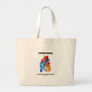 Sometimes You Just Got To Have Heart (Anatomy) Canvas Bags
