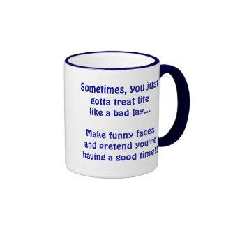 Sometimes You Just Gotta - Mug
