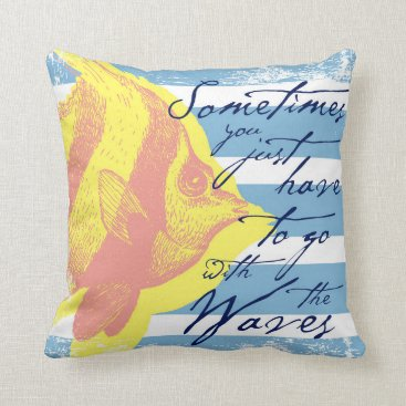 Beach Themed Sometimes You Just Have to Go With The Waves Throw Pillow