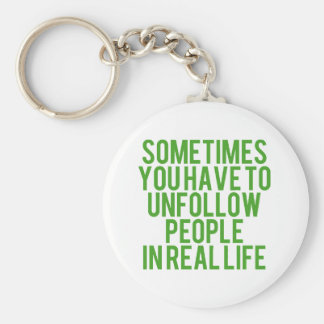 SOMETIMES YOU JUST HAVE TO UNFOLLOW PEOPLE IN REAL KEYCHAIN
