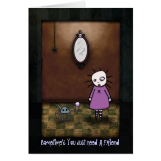 Sometime's You Just Need A Friend Card