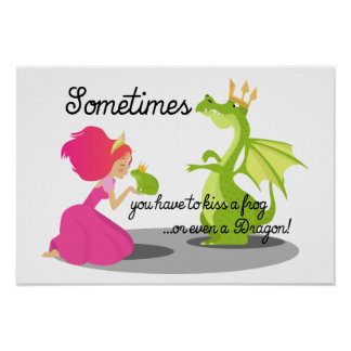 Sometimes You Need To Kiss a Frog or Dragon Poster