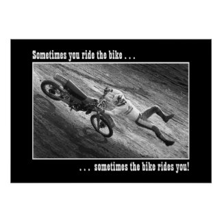 Sometimes you ride the bike . . . poster