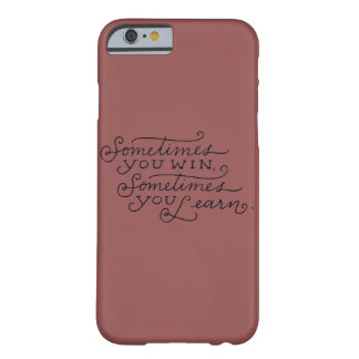 sometimes you win sometimes you learn barely there iPhone 6 case