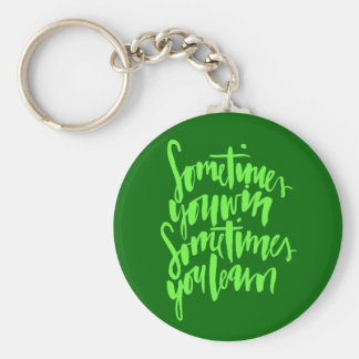 SOMETIMES YOU WIN SOMETIMES YOU LEARN LIFE LESSONS KEYCHAIN