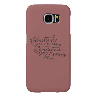 sometimes you win sometimes you learn samsung galaxy s6 case