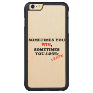 Sometimes You Win...Typography Motivational Phrase Carved Maple iPhone 6 Plus Bumper Case