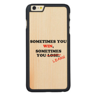Sometimes You Win...Typography Motivational Phrase Carved Maple iPhone 6 Plus Slim Case