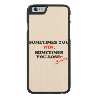 Sometimes You Win...Typography Motivational Phrase Carved Maple iPhone 6 Slim Case