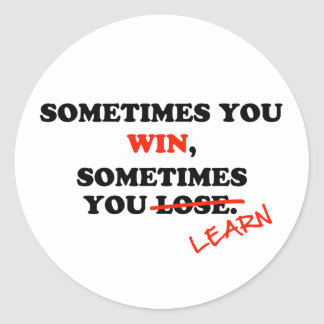 Sometimes You Win...Typography Motivational Phrase Classic Round Sticker