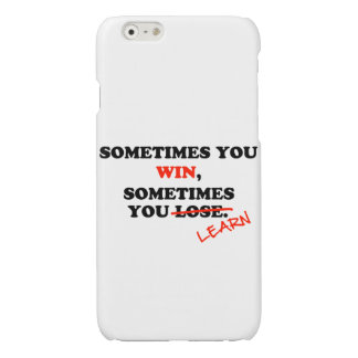 Sometimes You Win...Typography Motivational Phrase Glossy iPhone 6 Case