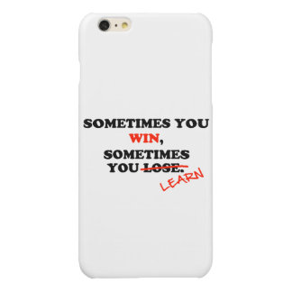 Sometimes You Win...Typography Motivational Phrase Glossy iPhone 6 Plus Case