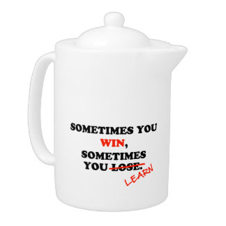Sometimes You Win...Typography Motivational Phrase Teapot